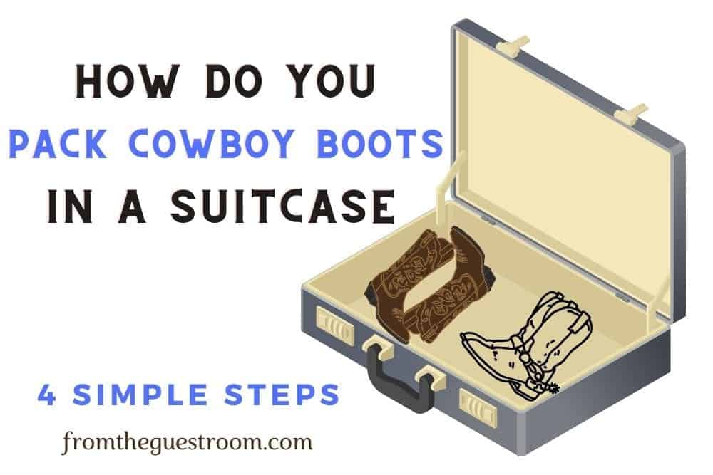 How Do You Pack Cowboy Boots in a Suitcase with 4 steps